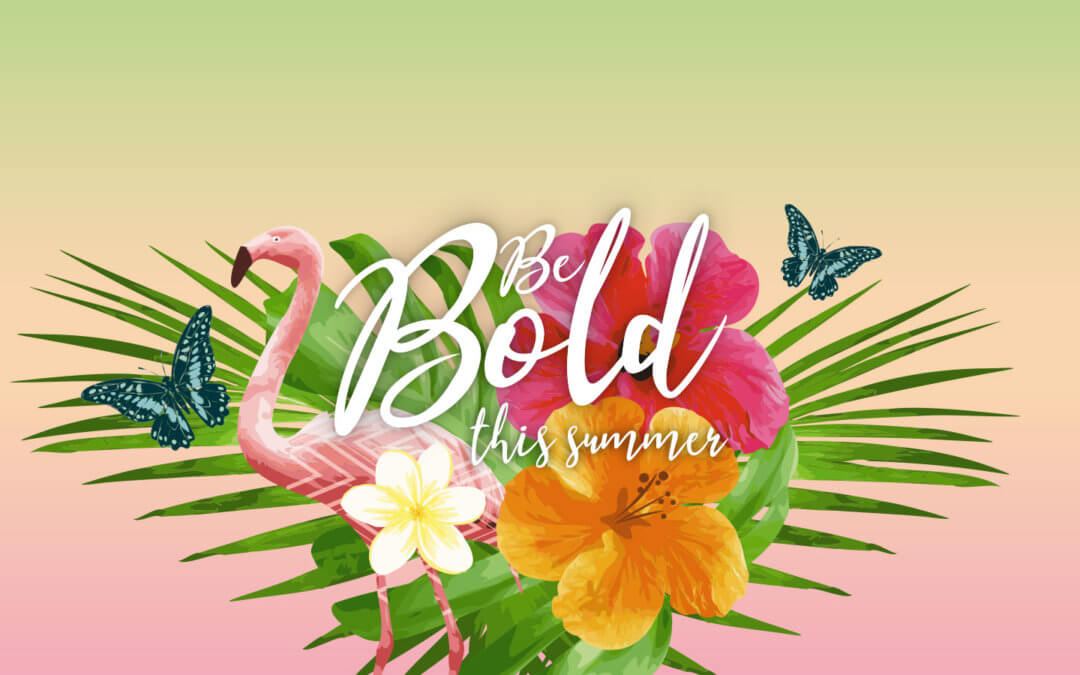Be Bold – New for July